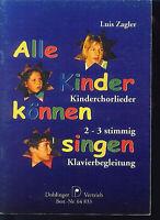 """"""" Alle Kinder können singen """"  -  Kinderchorlieder - von Luis Zagler"""
