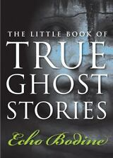 The Little Book of True Ghost Stories by Echo Bodine (2011, Paperback)