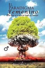 El Paradigma Femenino : Una idea a la que le llegó su Tiempo by Ignacio...