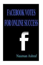 Facebook Votes for Online Success : Guide for Using Facebook for More...