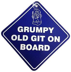 Grumpy Old Git On Board Suction Cup Fun Car Vehicle Window Badge Sign on board