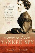 Southern Lady, Yankee Spy: The True Story of Elizabeth Van Lew, a Union Agent in
