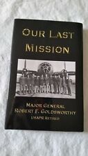 Our Last Mission by Major General Robert F Goldsworthy
