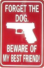 FORGET THE DOG BEWARE OF MY BEST FRIEND   12X18 Alum Gun Sign Won't rust or fade