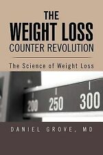 The Weight Loss Counter Revolution: The Science of Weight Loss by Daniel Grove