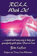 R. O. L. L. with It! : ... a Quick and Easy Way to Help You Gracefully Glide...