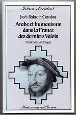 J. BALAGNA ARABE ET HUMANISME DANS LA FRANCE DES DERNIERS VALOIS ISLAM OCCIDENT