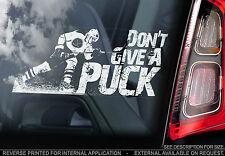 Ice Hockey - Car Window Sticker - 'DON'T GIVE A PUCK' - Art Print Stick Sign
