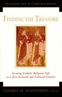 Finding the Treasure: Locating Catholic Religious Life in a New Ecclesial and Cu