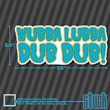 "Wubba Lubba Dub Dub - 7.0""x3.0"" - printed vinyl decal sticker morty rick"