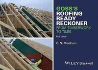 Goss's Roofing Ready Reckoner : From Timberwork to Tiles: Including Metric Cu...