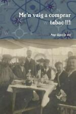 Me'n Vaig a Comprar Tabac !!! by Pep Garcia Illa (2014, Paperback)