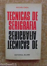 Técnicas de serigrafía/ Michel Caza/ Editorial Blume/ 2ª edición/ 1978