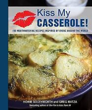 Kiss My Casserole! : 100 Global Recipes for Modern and Easy Oven-Fresh...