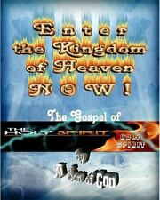 Enter the Kingdom of Heaven NOW ! : The Gospel of the Holy Spirit by A. Son...