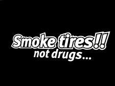 Smoke tires not drugs drift drag funny car truck window sticker vinyl decal #384