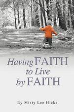 Having Faith to Live by Faith by Misty Lee Hicks (2015, Paperback)