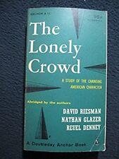 The Lonely Crowd a Study of the Changing American Character Abdridged By the A..