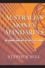 Australia's Money Mandarins : The Reserve Bank and the Politics of Money by...