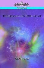 The Progressed Horoscope by Alan Leo (2005, Paperback)