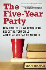 The Five-Year Party: How Colleges Have Given Up on Educating Your Child and What