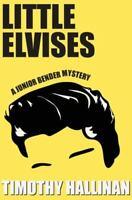 Little Elvises [Junior Bender #2] by Hallinan, Timothy , Hardcover