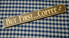 Rustic Primitive Engraved Wood block sign~But First COFFEE~DISTRESSED
