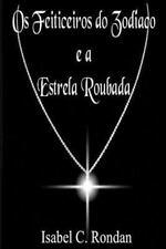 Os Feiticeiros Do Zodíaco: Os Feiticeiros Do Zodíaco e a Estrela Roubada by...