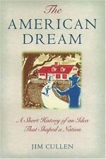 The American Dream: A Short History of an Idea that Shaped a Nation: By Culle...