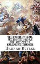 Touched by God: Six Erotic Short Stories With Religious Themes by Hannah Butler