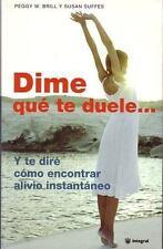 Dime Que Te Duele: Y te Dire Como Encontrar Alivio Instantaneo (Spanish Edition