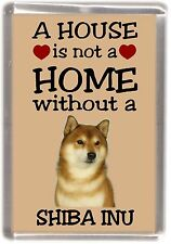 "Shiba Inu Dog Fridge Magnet ""A HOUSE IS NOT A HOME"" by Starprint"