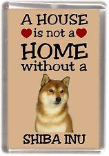 "Shiba Inu Dog Fridge Magnet ""A HOUSE IS NOT A HOME"" by Starprint"