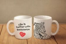 Beauceron Ceramic Mug with a Dog Life is Better with Dog High Quality Graphics
