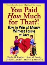 You Paid How Much for That?!: How to Win at Money Without Losing at Love (Paperb