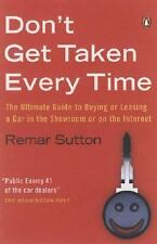 Don't Get Taken Every Time: The Ultimate Guide to Buying or Leasing a Car, in th