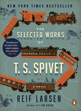The Selected Works of T. S. Spivet: A Novel by Larsen, Reif