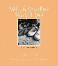 Why a Daughter Needs a Dad : 100 Reasons by Gregory E. Lang (2007, Hardcover)