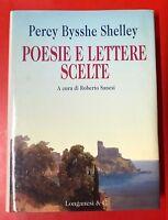 PERCY BYSSHE SHELLEY - POESIE E LETTERE SCELTE - 1996 LONGANESI (YE)