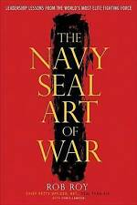 The Navy Seal Art of War: Leadership Lessons from the World's Most Elite...