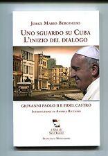 UNO SGUARDO SU CUBA L'inizio del dialogo Jorge Mario Bergoglio Mondadori Libro