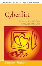 Cyberflirt : The Smart and Safe Way to Navigate the Web by Susan Rabin (2013,...