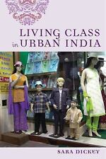 Living Class in Urban India by Sara Dickey (2016, Paperback)