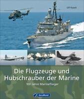 Die Flugzeuge und Hubschrauber der Marine - 100 Jahre Marineflieger v. U. Kaack
