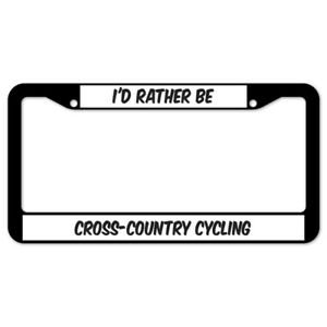 SignMission I'd Rather Be Cross-country Cycling Plastic License Plate Frame