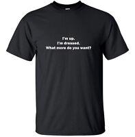 Im up. Im dressed. - Funny Adult T-Shirt Black White S-XL sizes
