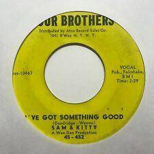 northern soul r&b 45 SAM & KITTY I've Got Something Good  FOUR BROTHERS listen