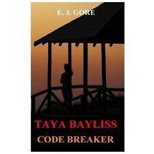 Taya Bayliss - Code Breaker by E. J. Gore (2013, Paperback)