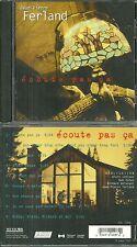 RARE / CD - JEAN PIERRE FERLAND : ECOUTE PAS CA / COMME NEUF / QUEBEC