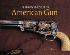 History and Art of the American Gun by R. L. Wilson, Engraving Firearms Rifles